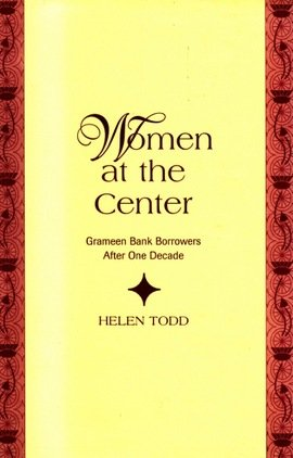 Women at the Center - Grameen Bank Borrowers After One Decade by Helen Todd