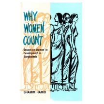 Why Women Count - Essays on Women in Development in Bangladesh by Shamim Hamid