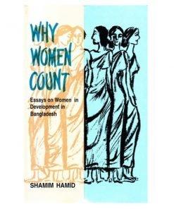 Why Women Count - Essays on Women in Development in Bangladesh by Shamim Hamid