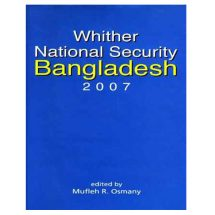 Whither National Security Bangladesh 2007 by Mufleh R. Osmany