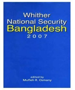 Whither National Security Bangladesh 2007: Mufleh R. Osmany