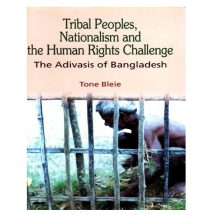 Tribal Peoples, Nationalism and the Human Rights Challenge - The Adivasis of Bangladesh by Tone Bleie