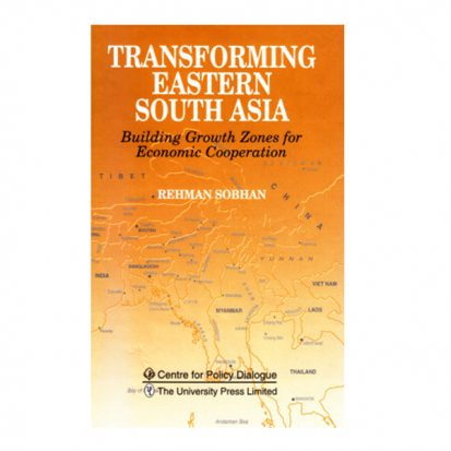 Transforming Eastern South Asia: Building Growth Zones for Economic Cooperation by Rehman Sobhan