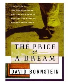 The Price of a Dream: The Story of the Grameen Bank and the Idea that is Helping the Poor to Change their Lives by David Bornstein