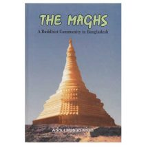 The Maghs - A Buddhist Community in Bangladesh by Abdul Mabud Khan