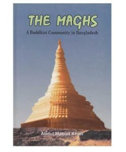 The Maghs - A Buddhist Community in Bangladesh: Abdul Mabud Khan