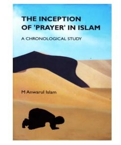 The Inception of 'Prayer' in Islam - A Chronological Study by M Anwarul Islam