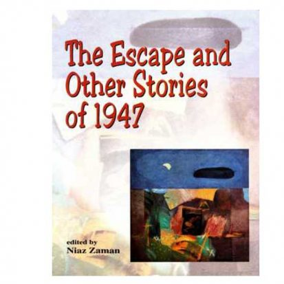The Escape and Other Stories of 1947 by Niaz Zaman