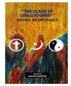 The Clash of Civilizations? : Asian Responses by Salim Rashid