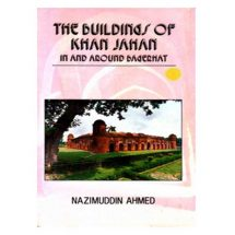 The Buildings of Khan Jahan in and Around Bagerhat by Nazimuddin Ahmed