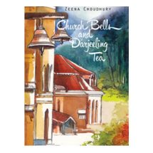 Church Bells and Darjeeling Tea by Zeena Choudhury