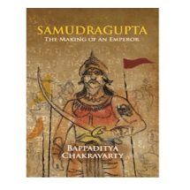 Samudragupta: The Making of an Emperor By Bappaditya Chakravarty