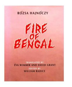 Fire of Bengal by Rozsa Hajnoczy (Editor: William Radice, Translator: David Grant, Eva Wimmer)