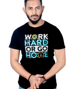 Work hard Or Go Home প্রিন্টেড কটন টি শার্ট