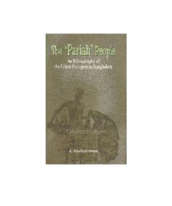The 'Faria' People - An Ethnography of the Urban Sweepers in Bangladesh: Shaikh Maqsood Ali