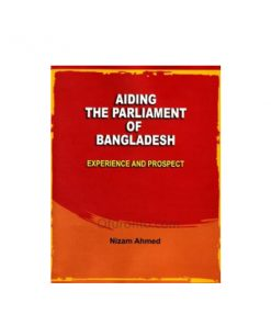 Adding the Parliament of Bangladesh Experiment and Prospect: Nizam Ahmed