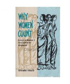 Why Women Count - Essays on Women in Development in Bangladesh: Shamim Hamid