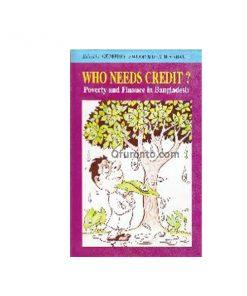 Who Needs Credit? Poverty and Finance in Bangladesh: Shaikh Maqsood Ali