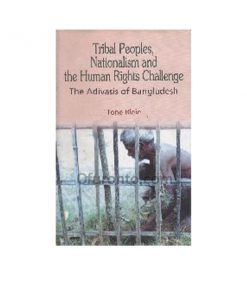 Tribal People, Nationalism and the Human Rights Challenge - The Advisors of Bangladesh: Tone Bly