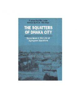 The Squatters of Dhaka City - Dynamism in the Life of Agargaon Squatters: Pratima Paul Majumder: Rita Afsar, Semen Mahmud