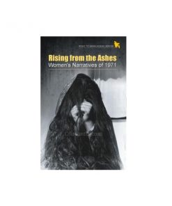 Rising from the Ashes: Women's Narratives of 1971: Shaheen Akhter