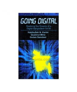 Going Digital: Realizing Dreams of a Digital Bangladesh for All: Habibullah N Karim, Kamrul Mina, Ghulam Samdani
