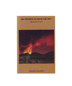 An Orange Glow in the Sky Memories of 1971: Nasreen Khundkar