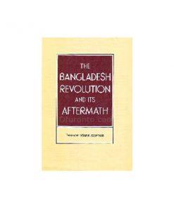 The Bangladesh Revolution and Its Aftermath: Talukder Moniruzzaman