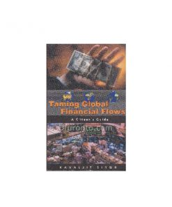 Citizen's Guide to the Taming Globe Financial Flux: Kavaljit Singh