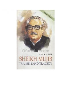 Sheikh Mujib: Triumph and Tragedy: Sayyed A. Karim