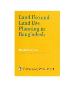 Land Use and Land Use Planning in Bangladesh: Hugh Brammer