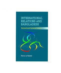 ইন্টার্ন্যাশনাল রিলেশনস এন্ড বাংলাদেশ: হারুন উর রশিদ