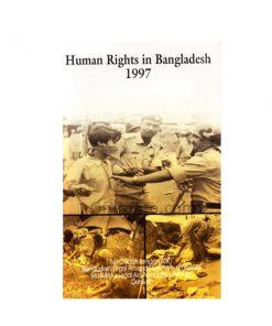 Human Rights in Bangladesh 1997: Law & Arbitration Center, Bangladesh Legal Aid and Service Trust, Madaripur Legal Aid Association, Odhikar